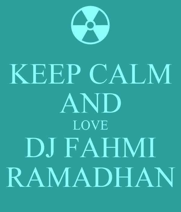 KEEP CALM AND LOVE DJ FAHMI RAMADHAN