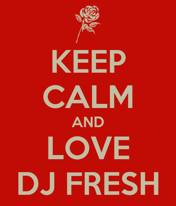 KEEP CALM AND LOVE DJ FRESH
