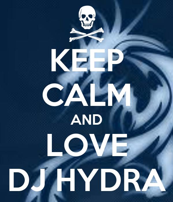 KEEP CALM AND LOVE DJ HYDRA