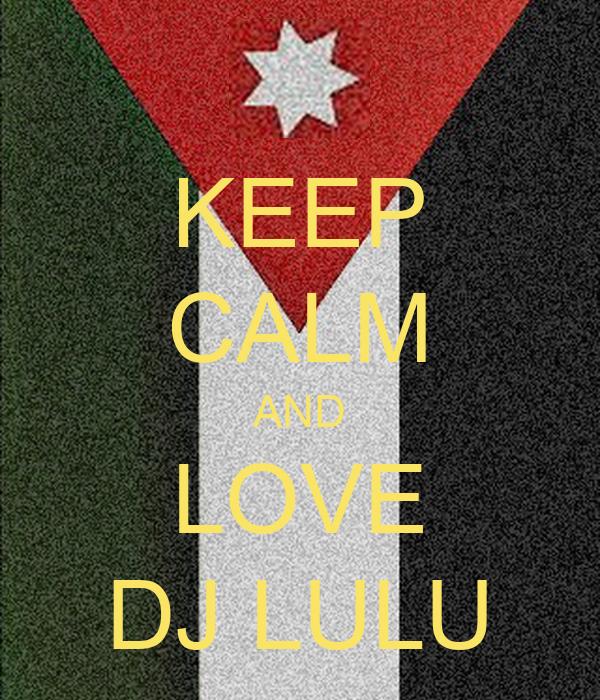 KEEP CALM AND LOVE DJ LULU