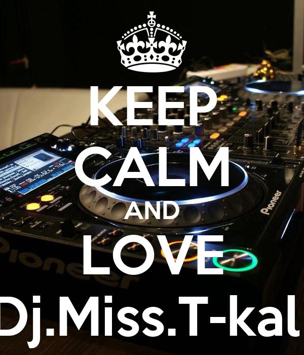 KEEP CALM AND LOVE Dj.Miss.T-kal