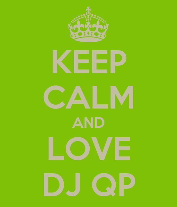 KEEP CALM AND LOVE DJ QP