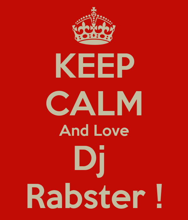 KEEP CALM And Love Dj  Rabster !