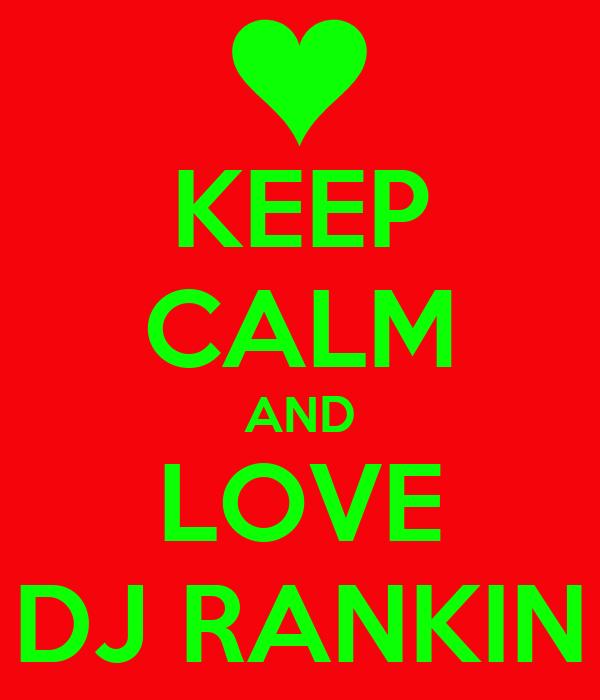 KEEP CALM AND LOVE DJ RANKIN
