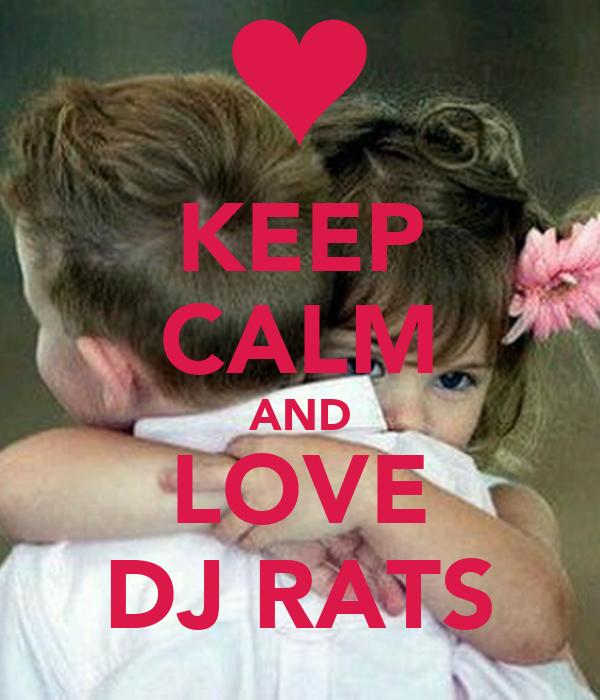 KEEP CALM AND LOVE DJ RATS