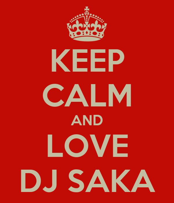 KEEP CALM AND LOVE DJ SAKA