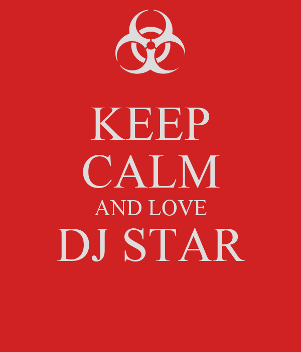 KEEP CALM AND LOVE DJ STAR