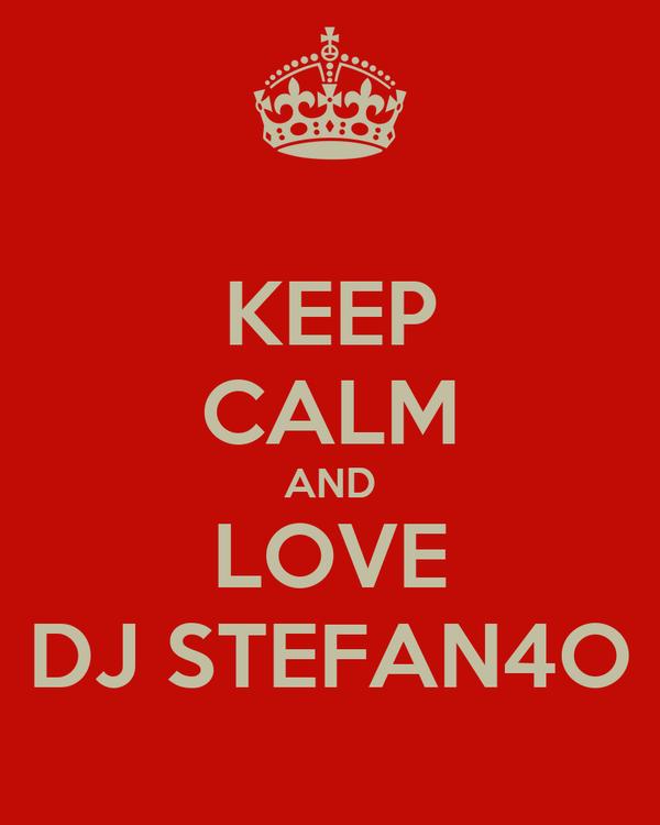 KEEP CALM AND LOVE DJ STEFAN4O