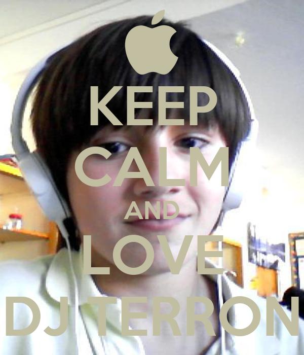 KEEP CALM AND LOVE DJ TERRON