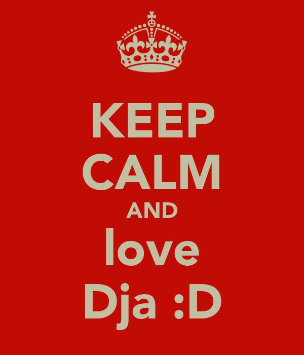 KEEP CALM AND love Dja :D