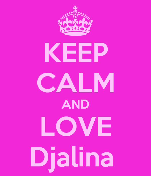 KEEP CALM AND LOVE Djalina