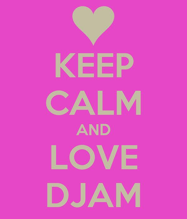 KEEP CALM AND LOVE DJAM