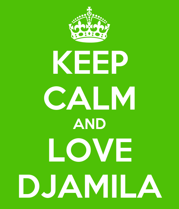 KEEP CALM AND LOVE DJAMILA