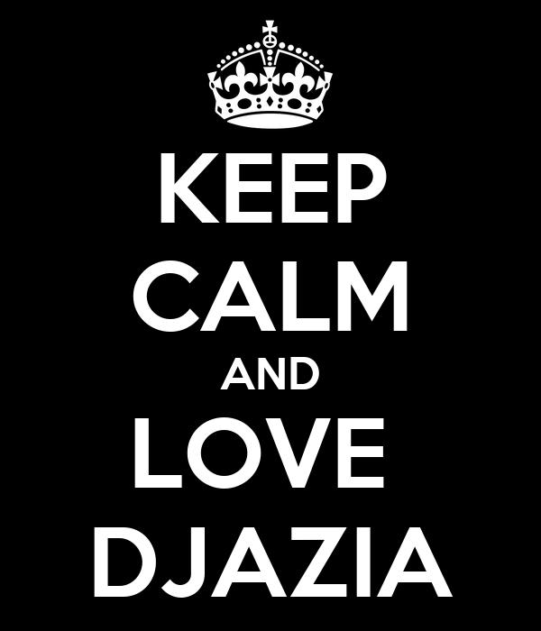 KEEP CALM AND LOVE  DJAZIA