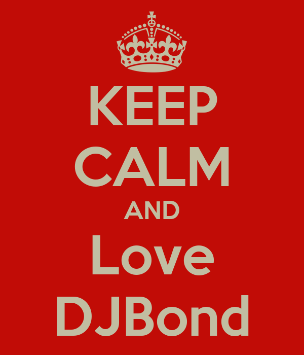 KEEP CALM AND Love DJBond