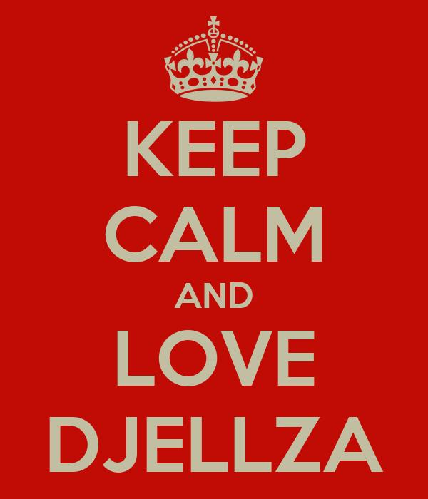 KEEP CALM AND LOVE DJELLZA