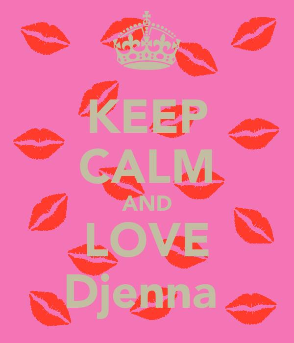 KEEP CALM AND LOVE Djenna