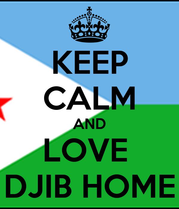 KEEP CALM AND LOVE  DJIB HOME