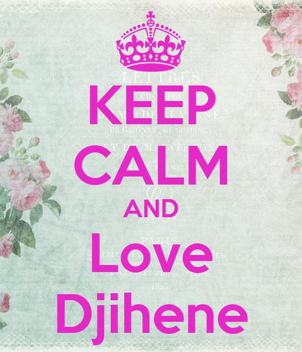 KEEP CALM AND Love Djihene