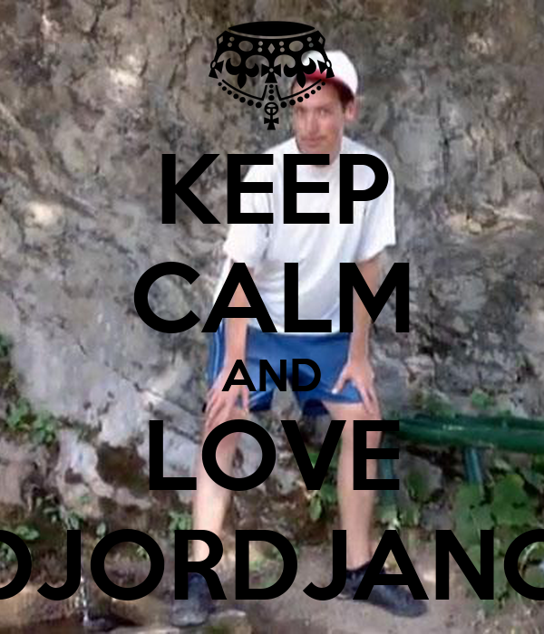KEEP CALM AND LOVE DJORDJANO