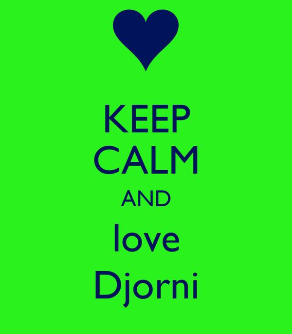 KEEP CALM AND love Djorni