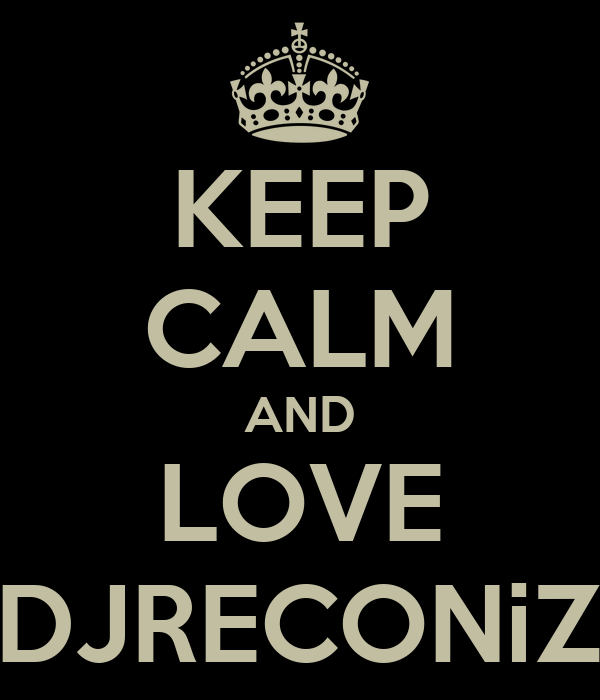 KEEP CALM AND LOVE   DJRECONiZE