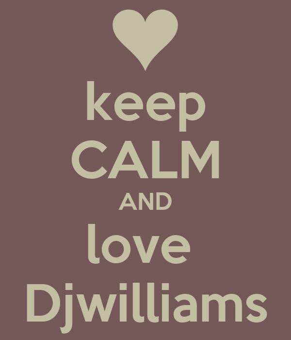 keep CALM AND love  Djwilliams