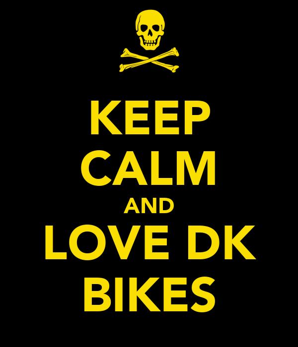 KEEP CALM AND LOVE DK BIKES