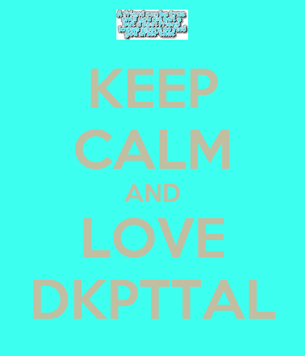 KEEP CALM AND LOVE DKPTTAL
