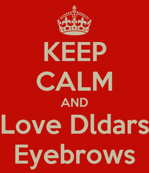 KEEP CALM AND Love Dldars Eyebrows