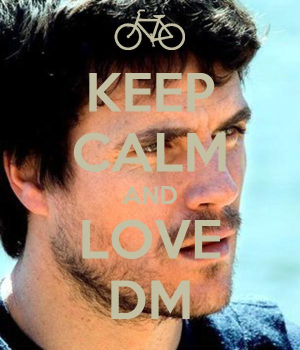 KEEP CALM AND LOVE DM