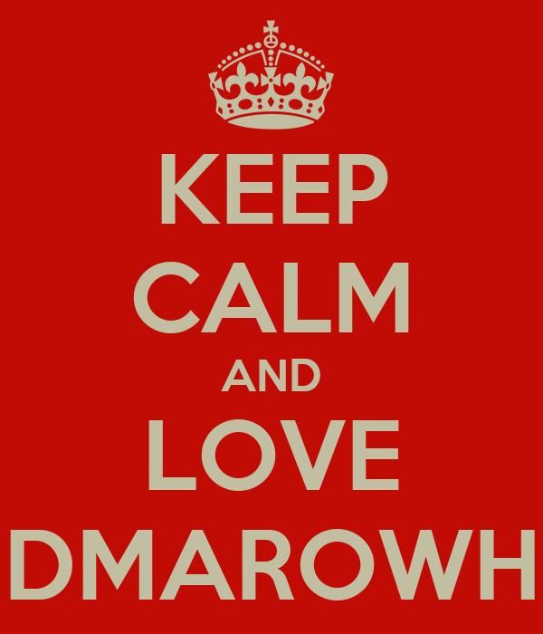 KEEP CALM AND LOVE DMAROWH
