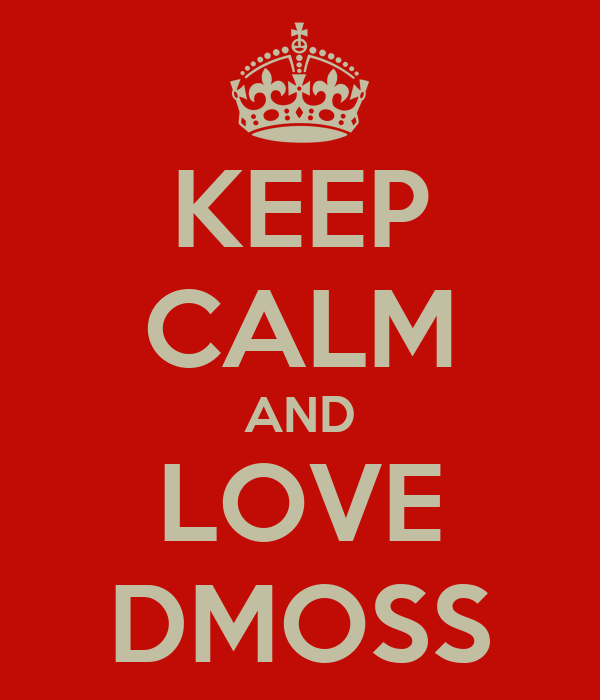 KEEP CALM AND LOVE DMOSS