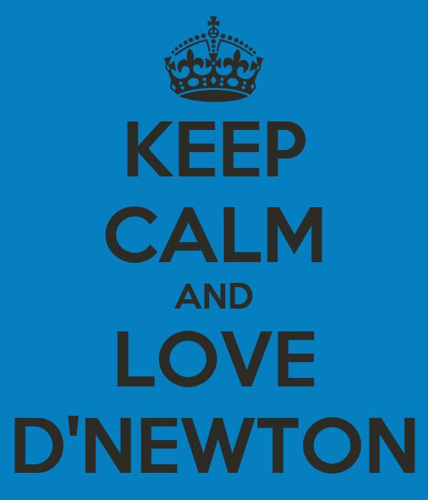 KEEP CALM AND LOVE D'NEWTON