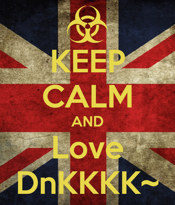 KEEP CALM AND Love DnKKKK~