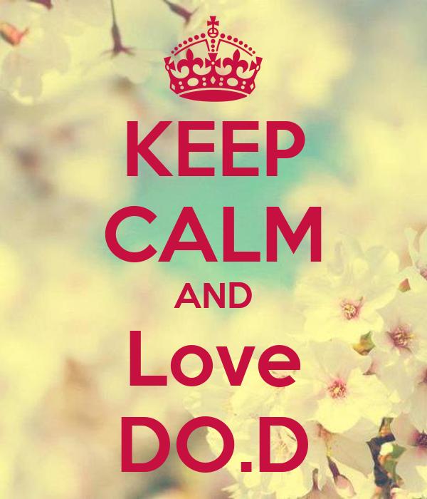 KEEP CALM AND Love DO.D
