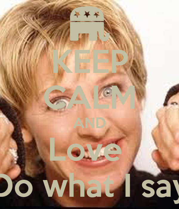 KEEP CALM AND Love  Do what I say