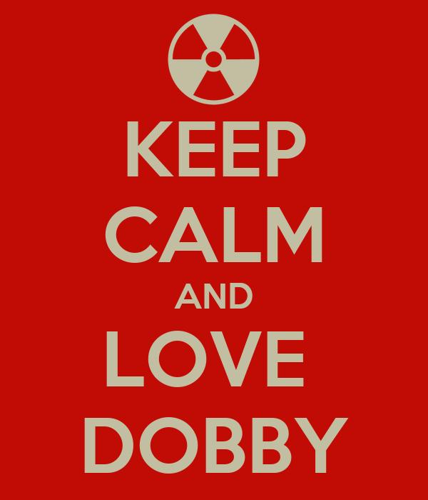 KEEP CALM AND LOVE  DOBBY