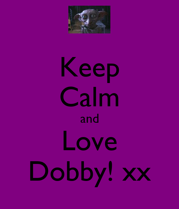 Keep Calm and Love Dobby! xx