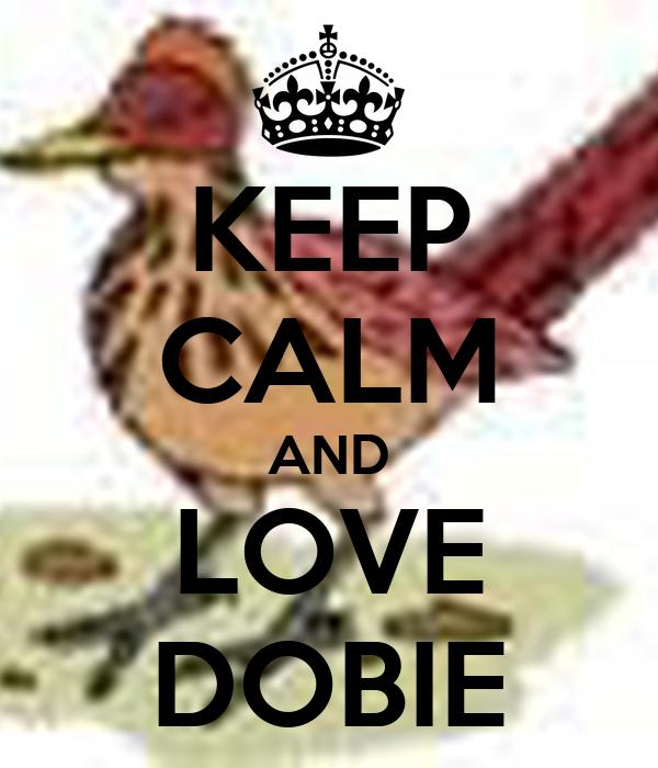KEEP CALM AND LOVE DOBIE