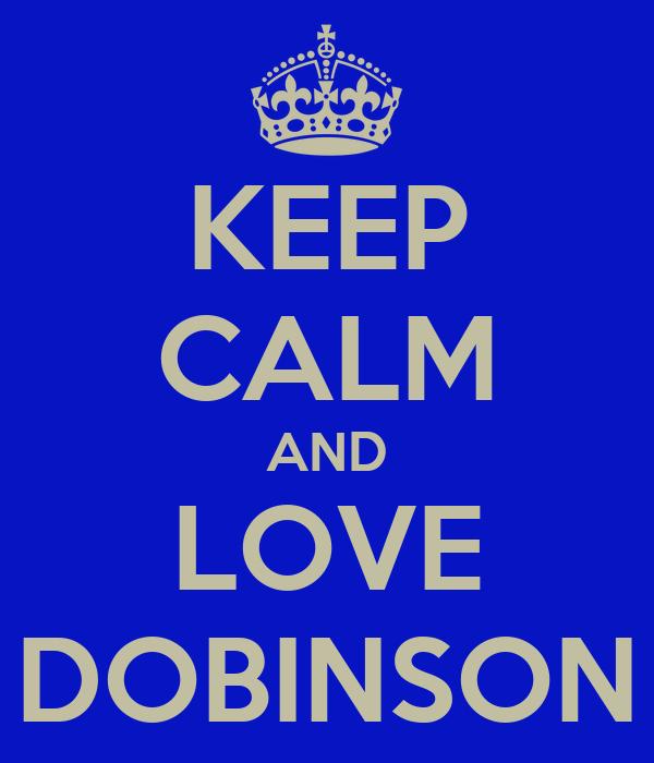 KEEP CALM AND LOVE DOBINSON