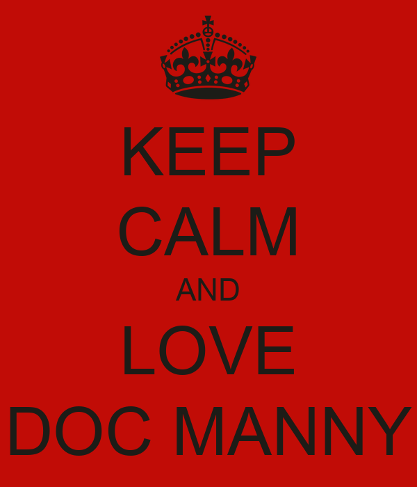 KEEP CALM AND LOVE DOC MANNY