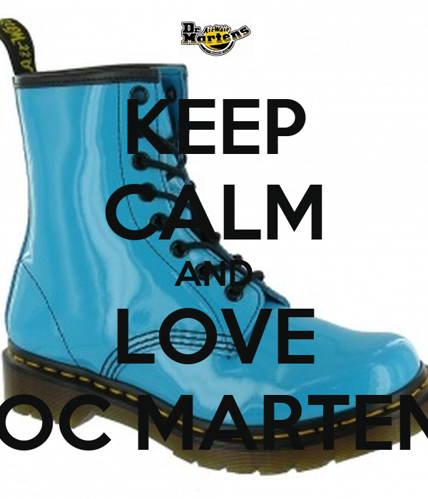 KEEP CALM AND LOVE DOC MARTENS