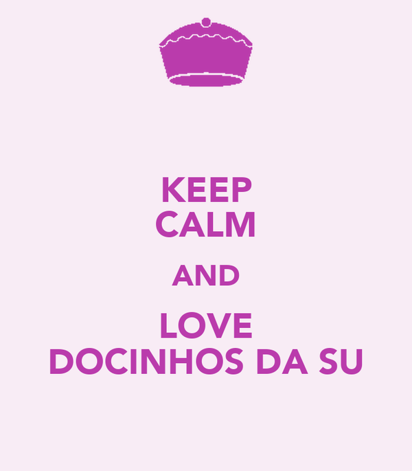 KEEP CALM AND LOVE DOCINHOS DA SU