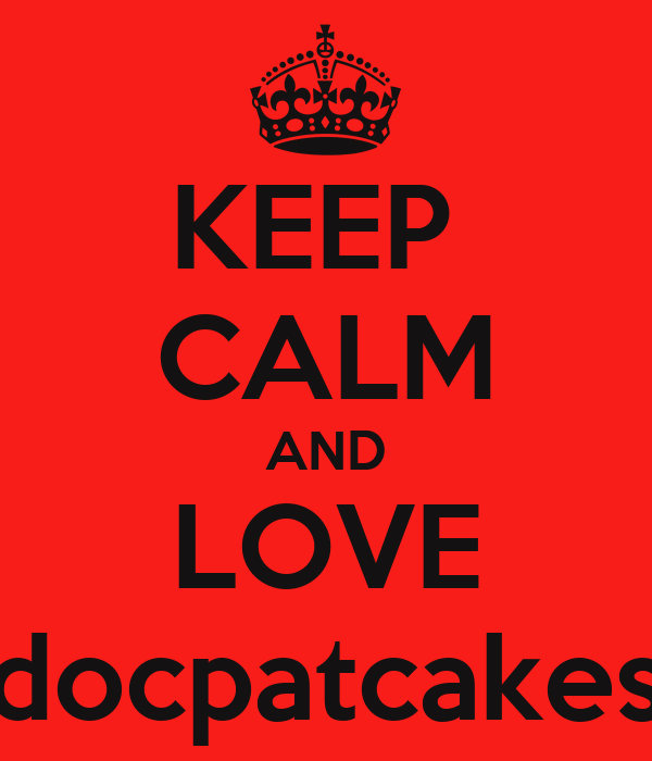 KEEP  CALM AND LOVE docpatcakes