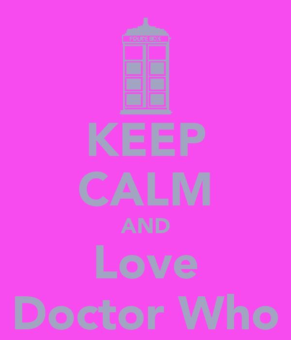 KEEP CALM AND Love Doctor Who