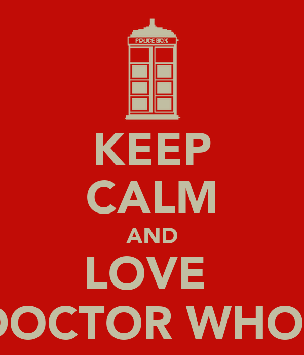 KEEP CALM AND LOVE  DOCTOR WHO?