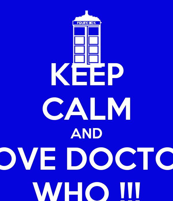 KEEP CALM AND LOVE DOCTOR WHO !!!