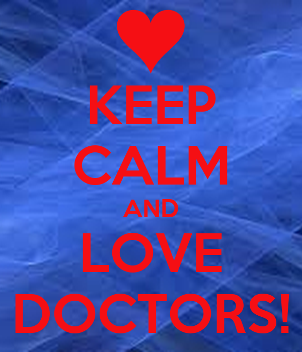 KEEP CALM AND LOVE DOCTORS!