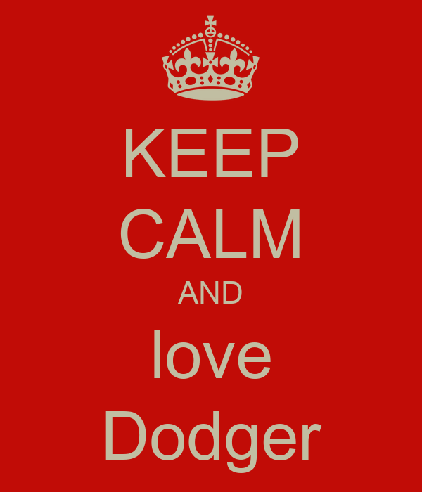KEEP CALM AND love Dodger